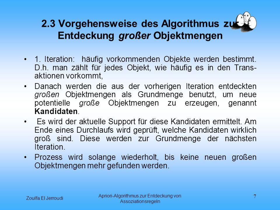 Zoulfa El Jerroudi Apriori-Algorithmus zur Entdeckung von Assoziationsregeln 7 2.3 Vorgehensweise des Algorithmus zur Entdeckung großer Objektmengen 1