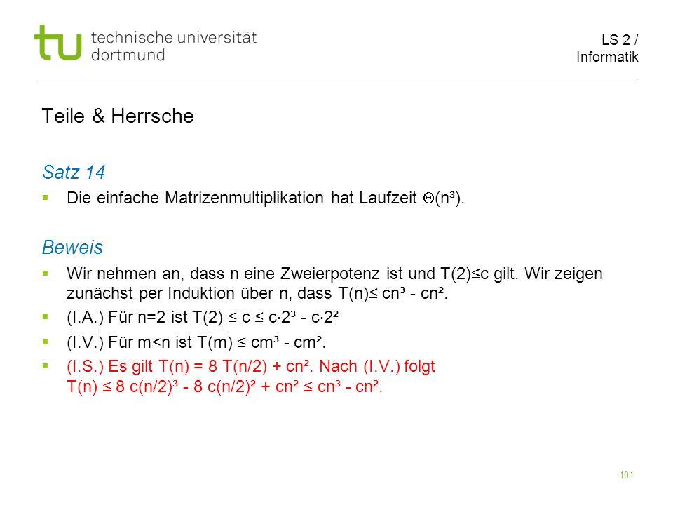 LS 2 / Informatik 101 Teile & Herrsche Satz 14 Die einfache Matrizenmultiplikation hat Laufzeit (n³).