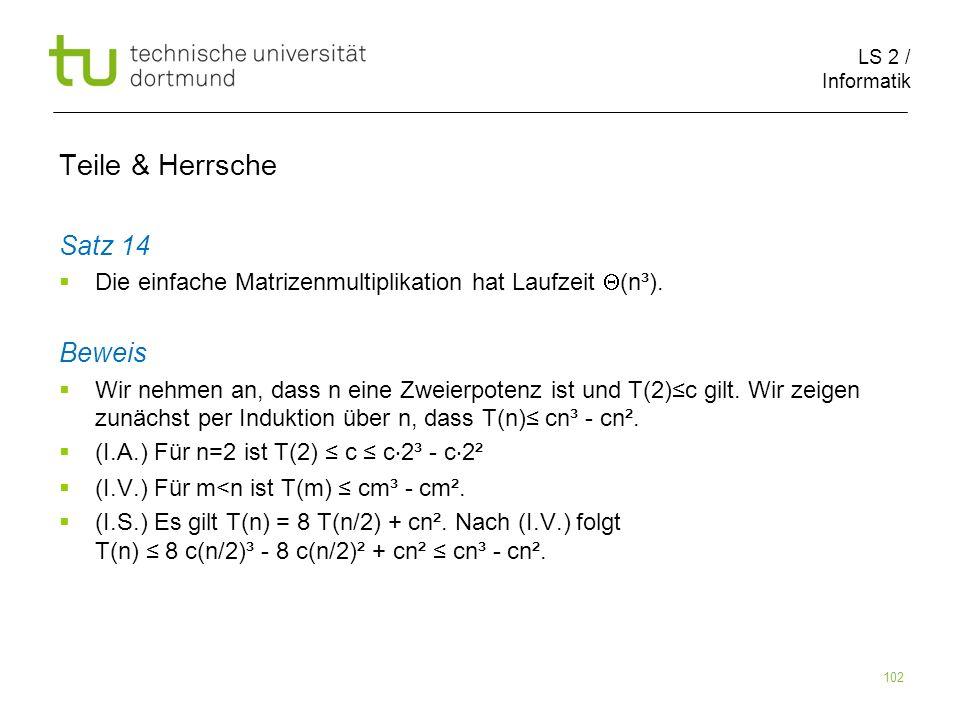 LS 2 / Informatik 102 Teile & Herrsche Satz 14 Die einfache Matrizenmultiplikation hat Laufzeit (n³).