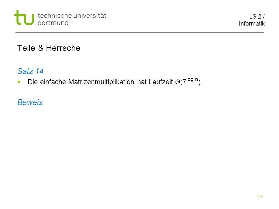 LS 2 / Informatik 109 Teile & Herrsche Satz 14 Die einfache Matrizenmultiplikation hat Laufzeit (7 ).