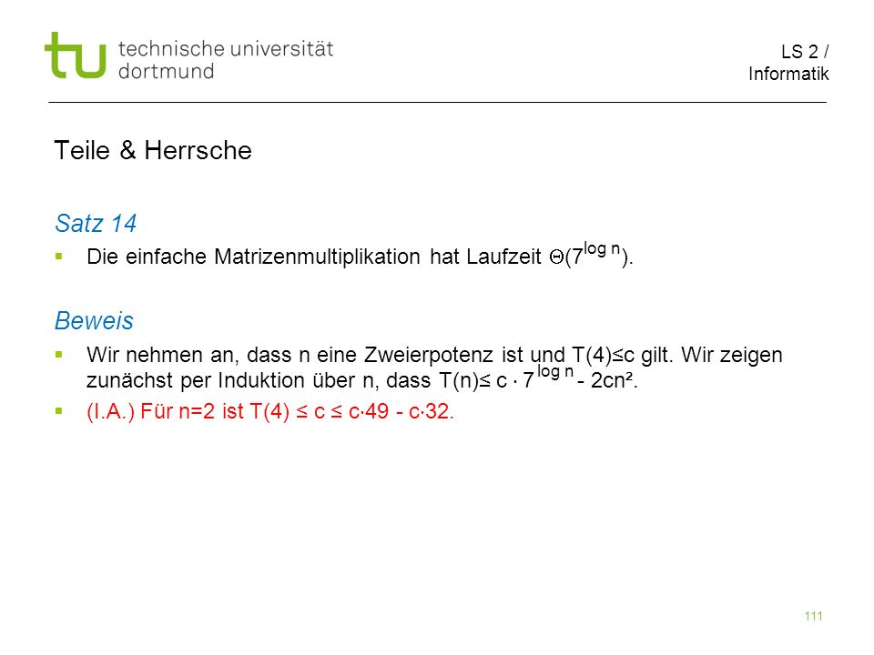 LS 2 / Informatik 111 Teile & Herrsche Satz 14 Die einfache Matrizenmultiplikation hat Laufzeit (7 ).