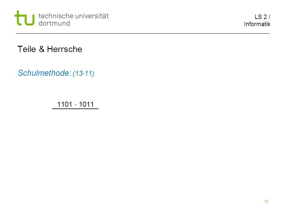 LS 2 / Informatik 18 Teile & Herrsche Schulmethode: (13 11) 1101 1011