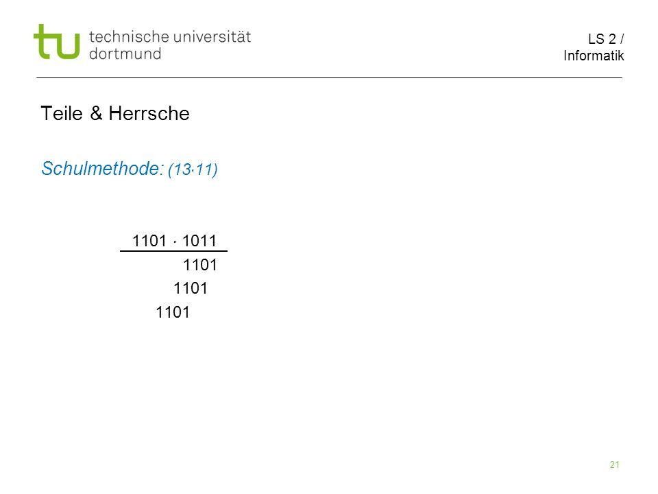 LS 2 / Informatik 21 Teile & Herrsche Schulmethode: (13 11) 1101 1011 1101