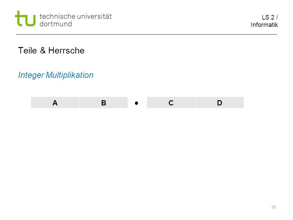 LS 2 / Informatik 26 Teile & Herrsche Integer Multiplikation AB CD