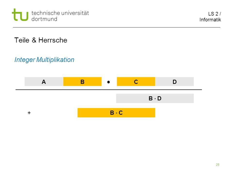 LS 2 / Informatik 28 Teile & Herrsche Integer Multiplikation AB CD B D B C +
