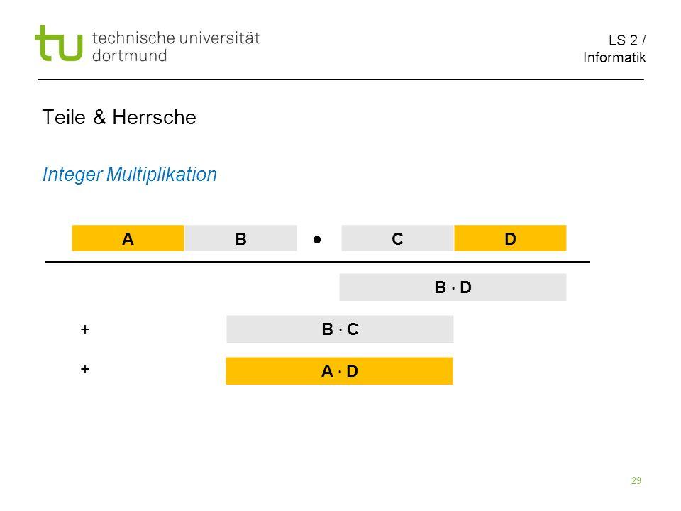 LS 2 / Informatik 29 Teile & Herrsche Integer Multiplikation AB CD B D B C A D + +