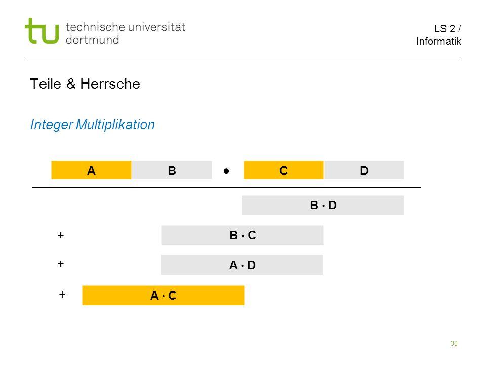 LS 2 / Informatik 30 Teile & Herrsche Integer Multiplikation AB CD B D B C A D A C + + +