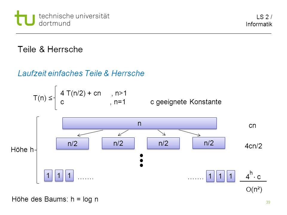 LS 2 / Informatik 39 Teile & Herrsche Laufzeit einfaches Teile & Herrsche cn 4cn/2 …….