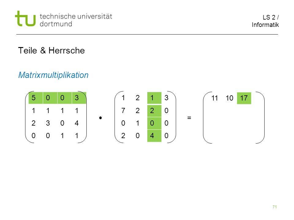 LS 2 / Informatik 71 Teile & Herrsche Matrixmultiplikation 5003 1111 2304 0011 1213 7220 0100 2040 111017 =