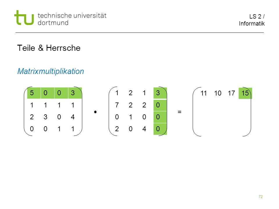 LS 2 / Informatik 72 Teile & Herrsche Matrixmultiplikation 5003 1111 2304 0011 1213 7220 0100 2040 11101715 =