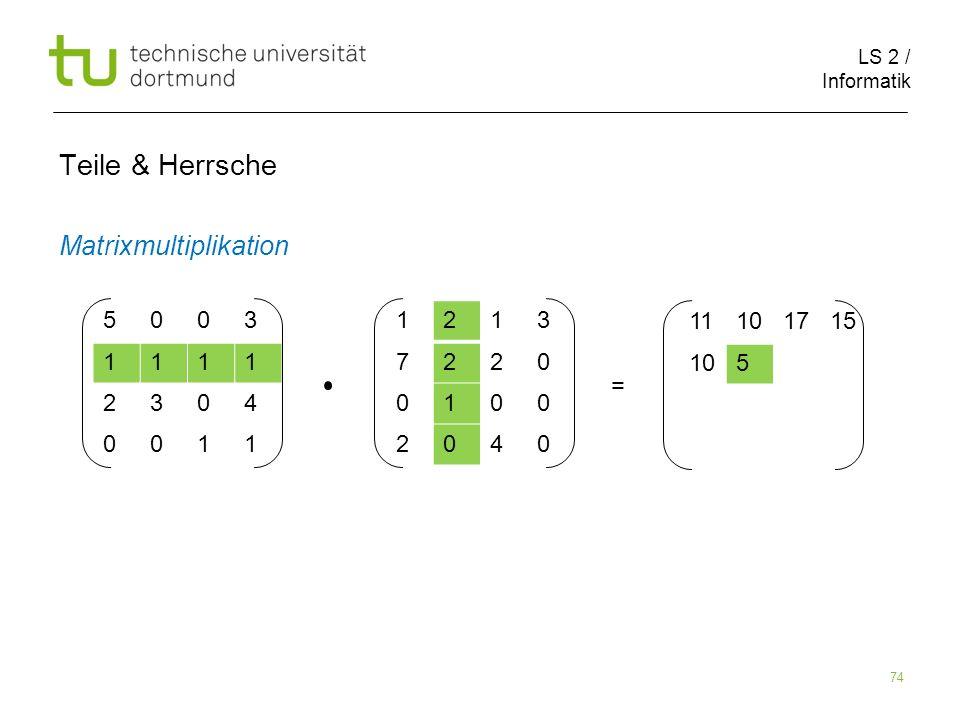 LS 2 / Informatik 74 Teile & Herrsche Matrixmultiplikation 5003 1111 2304 0011 1213 7220 0100 2040 11101715 105 =