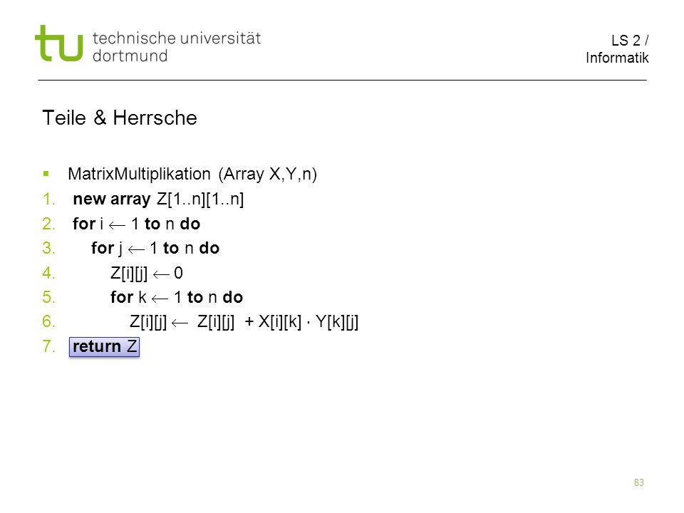 LS 2 / Informatik 83 Teile & Herrsche MatrixMultiplikation (Array X,Y,n) 1.
