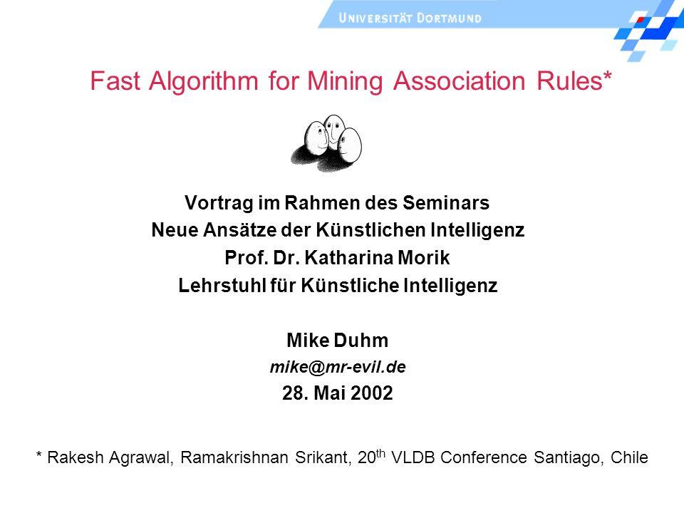 Fast Algorithm for Mining Association Rules* Vortrag im Rahmen des Seminars Neue Ansätze der Künstlichen Intelligenz Prof. Dr. Katharina Morik Lehrstu