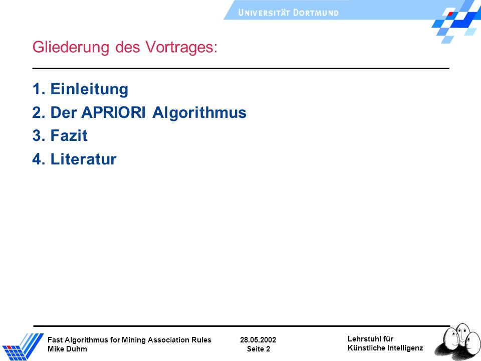 Fast Algorithmus for Mining Association Rules28.05.2002 Mike DuhmSeite 2 Lehrstuhl für Künstliche Intelligenz Gliederung des Vortrages: 1. Einleitung