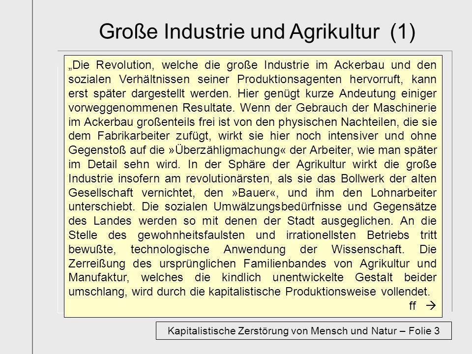 Die Revolution, welche die große Industrie im Ackerbau und den sozialen Verhältnissen seiner Produktionsagenten hervorruft, kann erst später dargestel