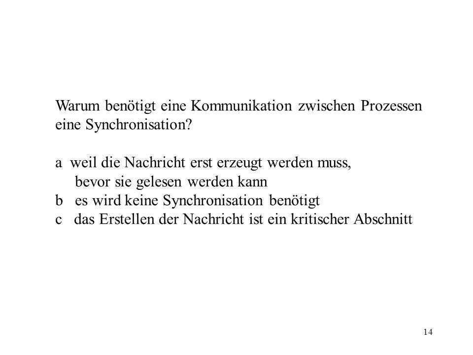14 Warum benötigt eine Kommunikation zwischen Prozessen eine Synchronisation.