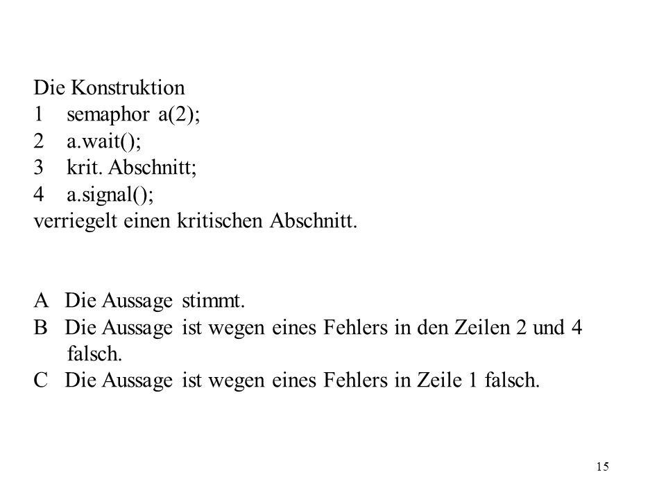 15 Die Konstruktion 1 semaphor a(2); 2 a.wait(); 3 krit.