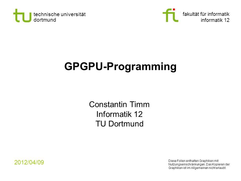 fakultät für informatik informatik 12 technische universität dortmund GPGPU-Programming Constantin Timm Informatik 12 TU Dortmund 2012/04/09 Diese Fol