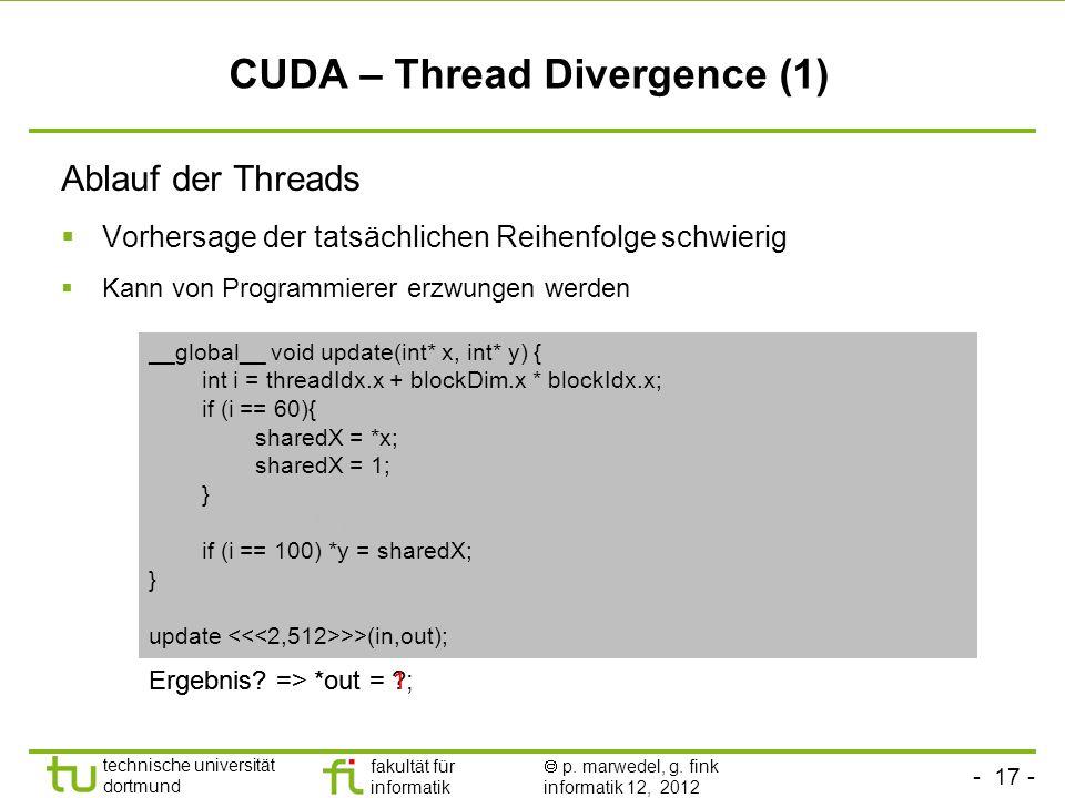 - 17 - technische universität dortmund fakultät für informatik p. marwedel, g. fink informatik 12, 2012 CUDA – Thread Divergence (1) Ablauf der Thread