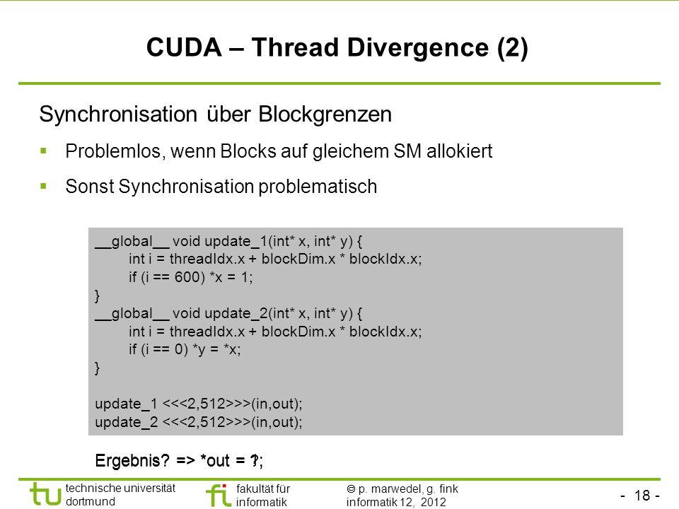 - 18 - technische universität dortmund fakultät für informatik p. marwedel, g. fink informatik 12, 2012 CUDA – Thread Divergence (2) Synchronisation ü