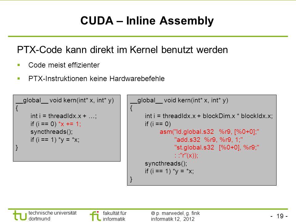 - 19 - technische universität dortmund fakultät für informatik p. marwedel, g. fink informatik 12, 2012 CUDA – Inline Assembly PTX-Code kann direkt im