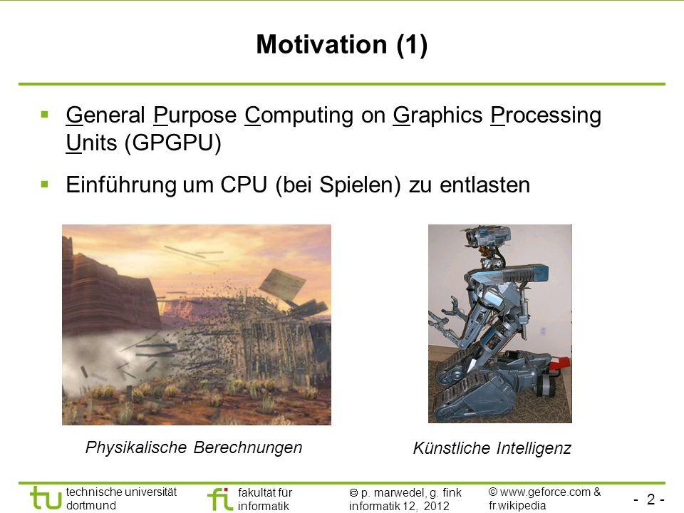 - 2 - technische universität dortmund fakultät für informatik p. marwedel, g. fink informatik 12, 2012 Motivation (1) General Purpose Computing on Gra