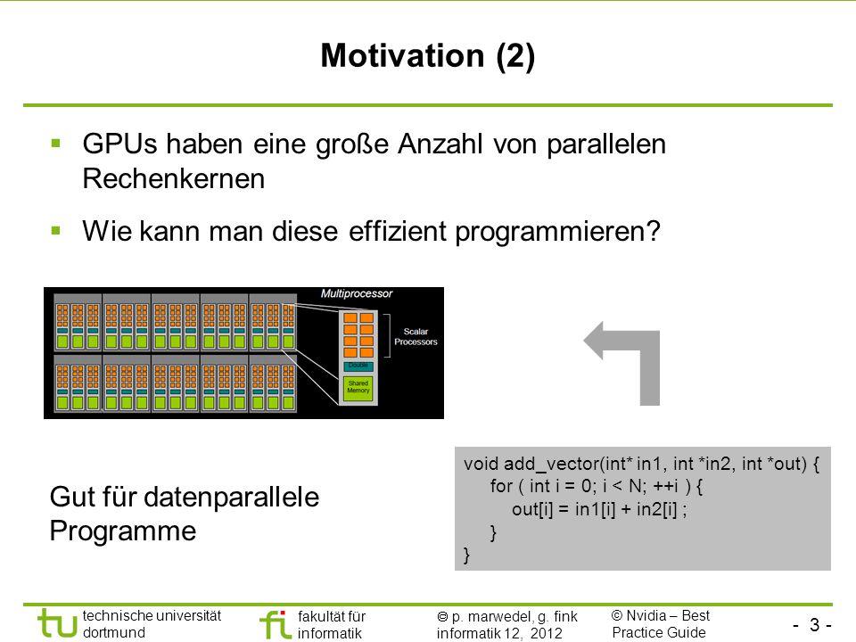 - 3 - technische universität dortmund fakultät für informatik p. marwedel, g. fink informatik 12, 2012 Motivation (2) GPUs haben eine große Anzahl von