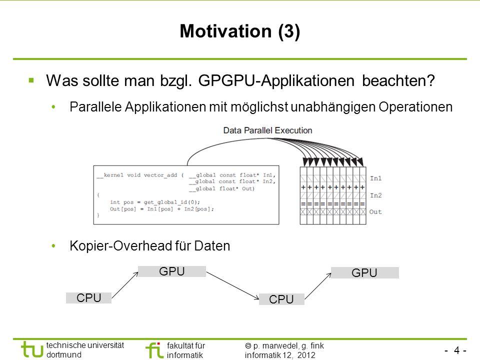 - 4 - technische universität dortmund fakultät für informatik p. marwedel, g. fink informatik 12, 2012 Motivation (3) Was sollte man bzgl. GPGPU-Appli