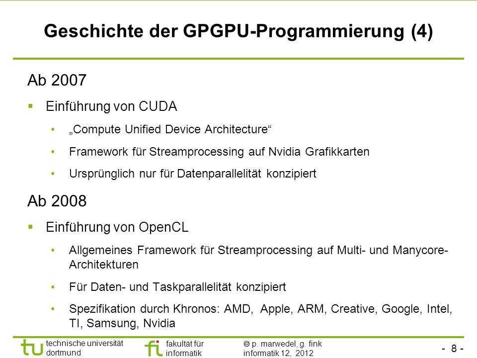 - 8 - technische universität dortmund fakultät für informatik p. marwedel, g. fink informatik 12, 2012 Geschichte der GPGPU-Programmierung (4) Ab 2007