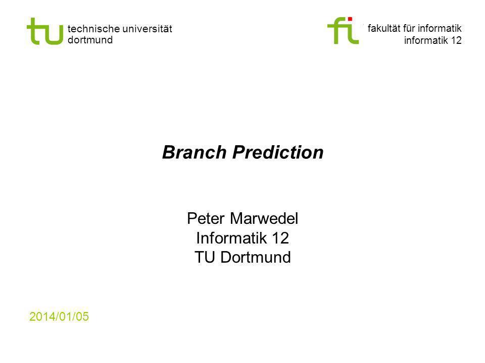 fakultät für informatik informatik 12 technische universität dortmund 2014/01/05 Branch Prediction Peter Marwedel Informatik 12 TU Dortmund