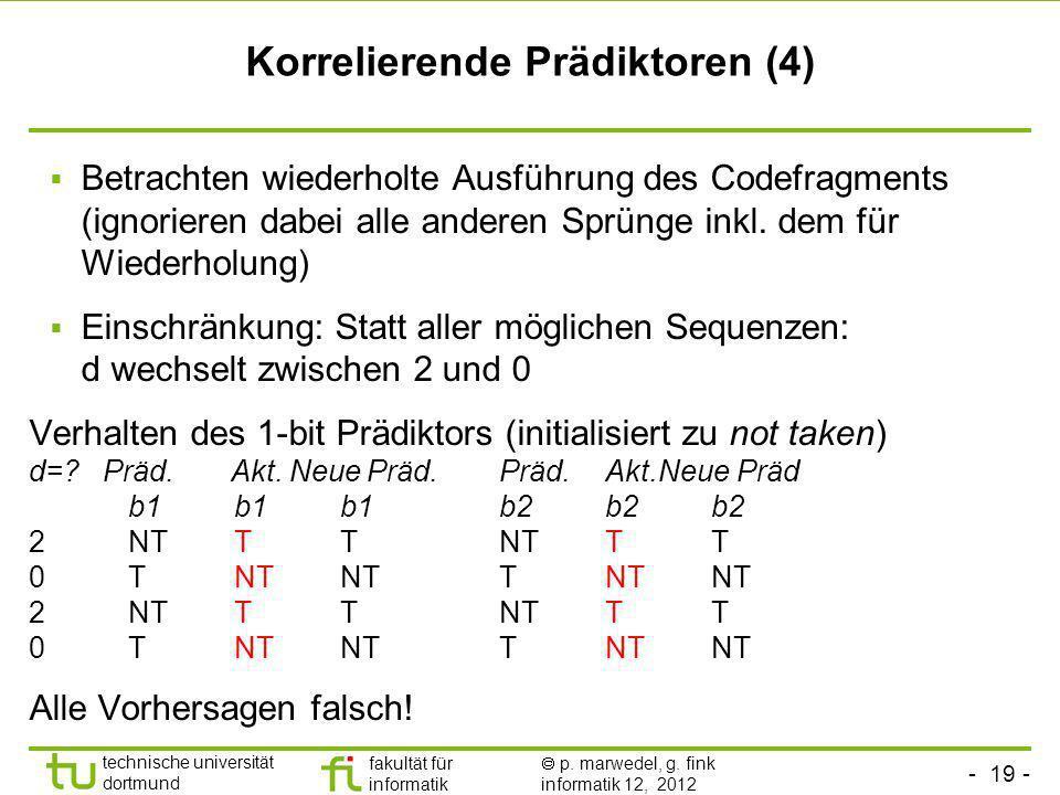 - 19 - technische universität dortmund fakultät für informatik p. marwedel, g. fink informatik 12, 2012 Korrelierende Prädiktoren (4) Betrachten wiede