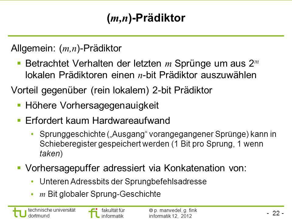 - 22 - technische universität dortmund fakultät für informatik p. marwedel, g. fink informatik 12, 2012 ( m,n )-Prädiktor Allgemein: ( m,n )-Prädiktor