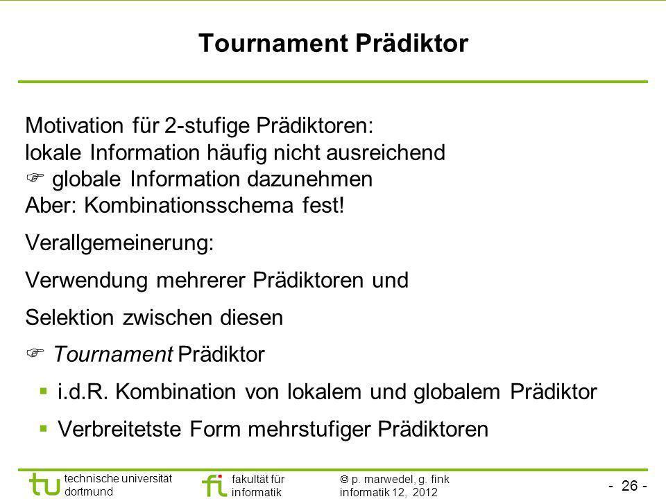 - 26 - technische universität dortmund fakultät für informatik p. marwedel, g. fink informatik 12, 2012 Tournament Prädiktor Motivation für 2-stufige