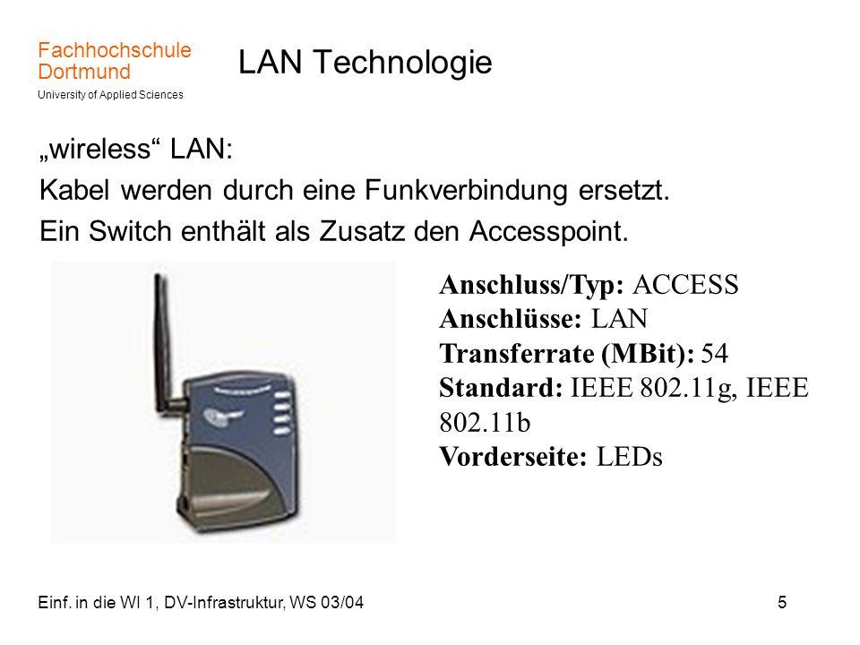 Fachhochschule Dortmund University of Applied Sciences Einf. in die WI 1, DV-Infrastruktur, WS 03/045 LAN Technologie wireless LAN: Kabel werden durch