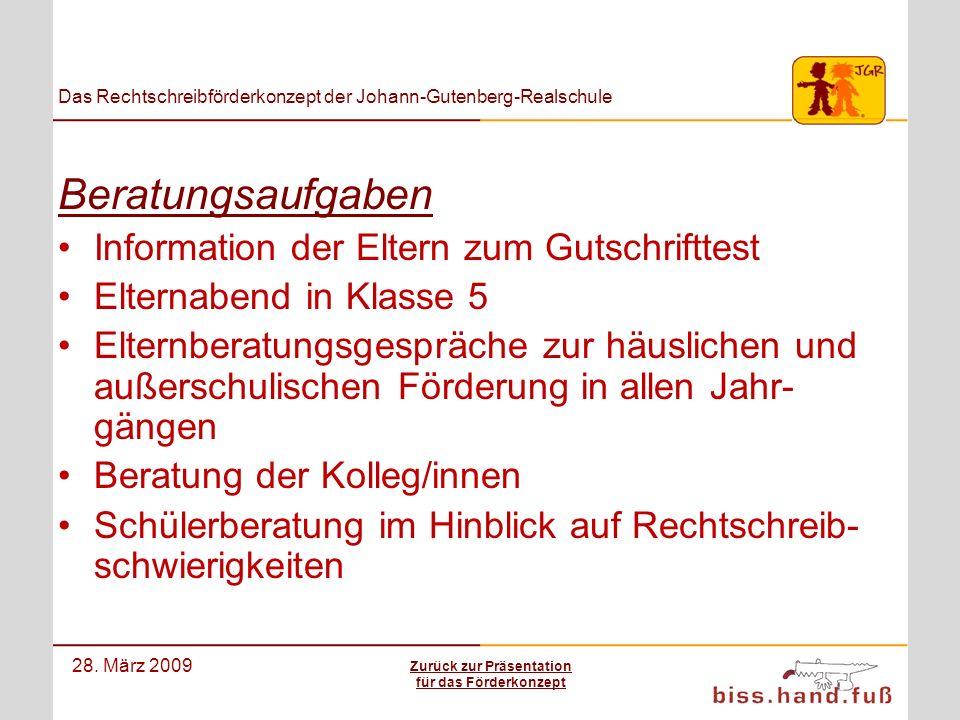 Das Rechtschreibförderkonzept der Johann-Gutenberg-Realschule 28. März 2009 Beratungsaufgaben Information der Eltern zum Gutschrifttest Elternabend in