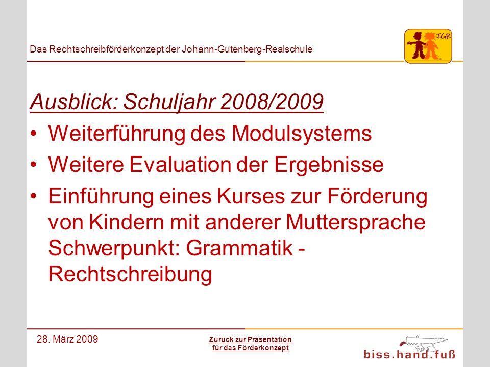 Das Rechtschreibförderkonzept der Johann-Gutenberg-Realschule 28. März 2009 Ausblick: Schuljahr 2008/2009 Weiterführung des Modulsystems Weitere Evalu