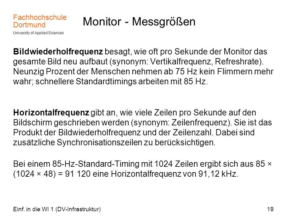 Fachhochschule Dortmund University of Applied Sciences Einf. in die WI 1 (DV-Infrastruktur)19 Monitor - Messgrößen Bildwiederholfrequenz besagt, wie o