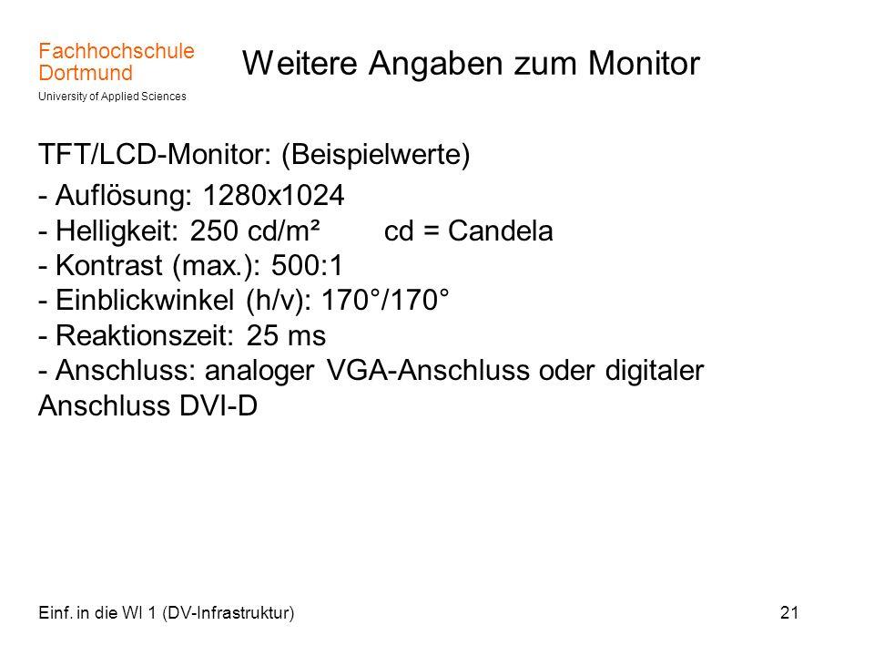 Fachhochschule Dortmund University of Applied Sciences Einf. in die WI 1 (DV-Infrastruktur)21 Weitere Angaben zum Monitor TFT/LCD-Monitor: (Beispielwe