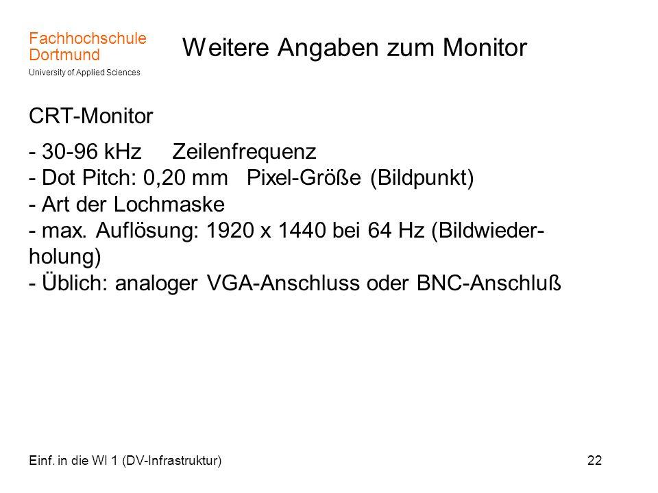 Fachhochschule Dortmund University of Applied Sciences Einf. in die WI 1 (DV-Infrastruktur)22 Weitere Angaben zum Monitor CRT-Monitor - 30-96 kHz Zeil