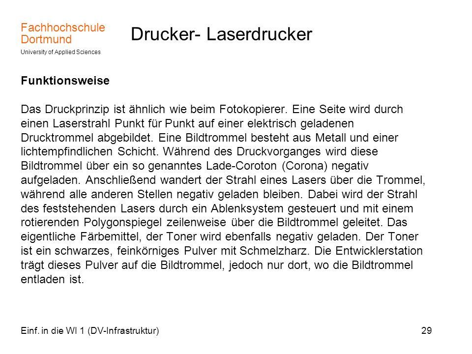 Fachhochschule Dortmund University of Applied Sciences Einf. in die WI 1 (DV-Infrastruktur)29 Drucker- Laserdrucker Funktionsweise Das Druckprinzip is