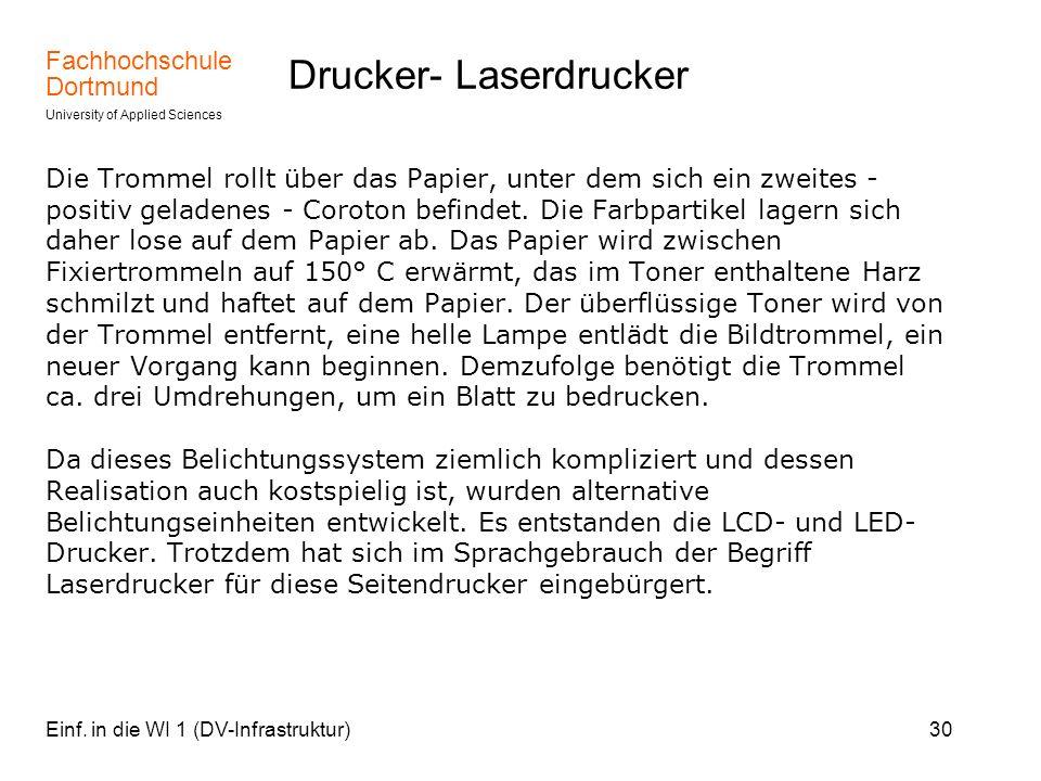 Fachhochschule Dortmund University of Applied Sciences Einf. in die WI 1 (DV-Infrastruktur)30 Drucker- Laserdrucker Die Trommel rollt über das Papier,