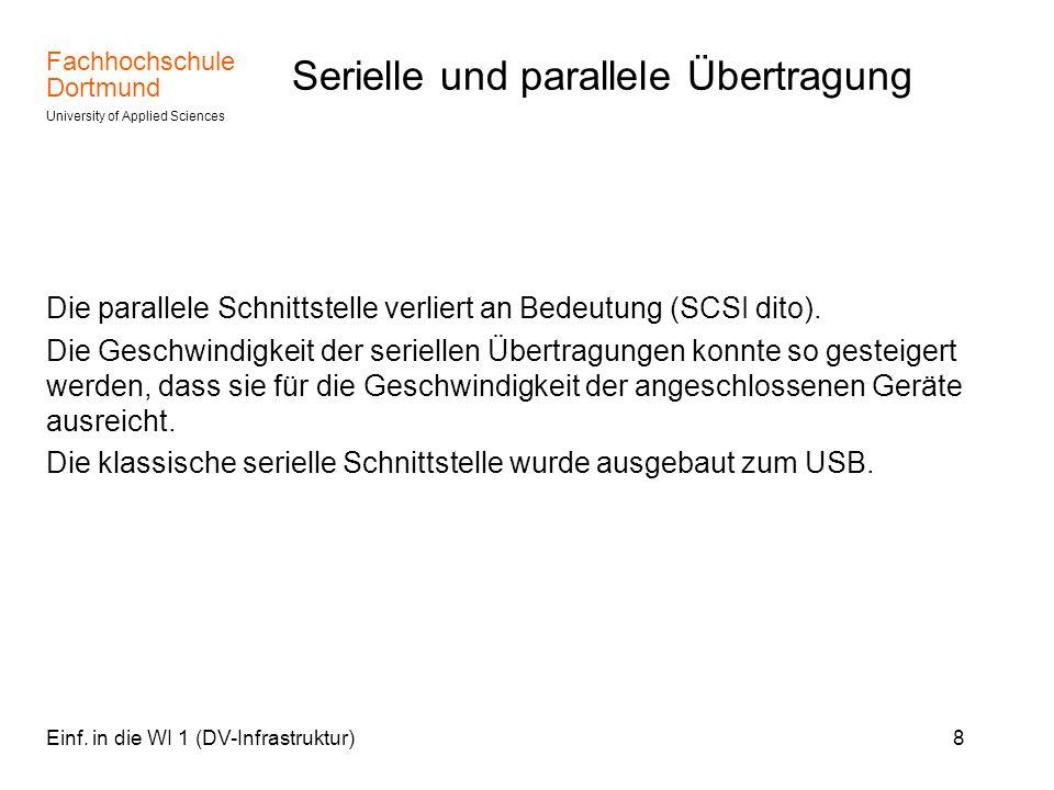 Fachhochschule Dortmund University of Applied Sciences Einf. in die WI 1 (DV-Infrastruktur)8 Serielle und parallele Übertragung Die parallele Schnitts