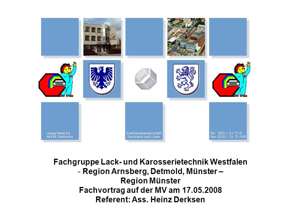 Fachgruppe Lack- und Karosserietechnik Westfalen - Region Arnsberg, Detmold, Münster – Region Münster Fachvortrag auf der MV am 17.05.2008 Referent: A