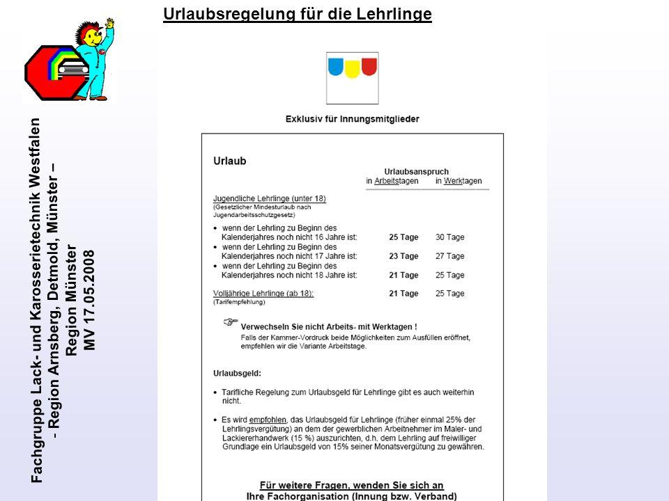 Fachgruppe Lack- und Karosserietechnik Westfalen - Region Arnsberg, Detmold, Münster – Region Münster MV 17.05.2008 Wichtige Regelungen des Rahmentarifvertrages 6.Arbeitnehmer erhalten in den ersten 6 Monaten ihrer Tätigkeit nach Neueinstellung in den Betrieb (bzw.