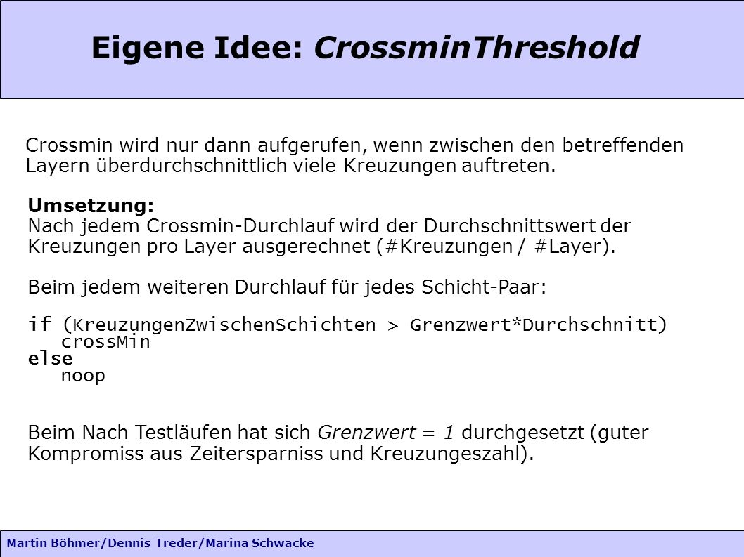Martin Böhmer/Dennis Treder/Marina Schwacke Eigene Idee: CrossminThreshold Crossmin wird nur dann aufgerufen, wenn zwischen den betreffenden Layern überdurchschnittlich viele Kreuzungen auftreten.