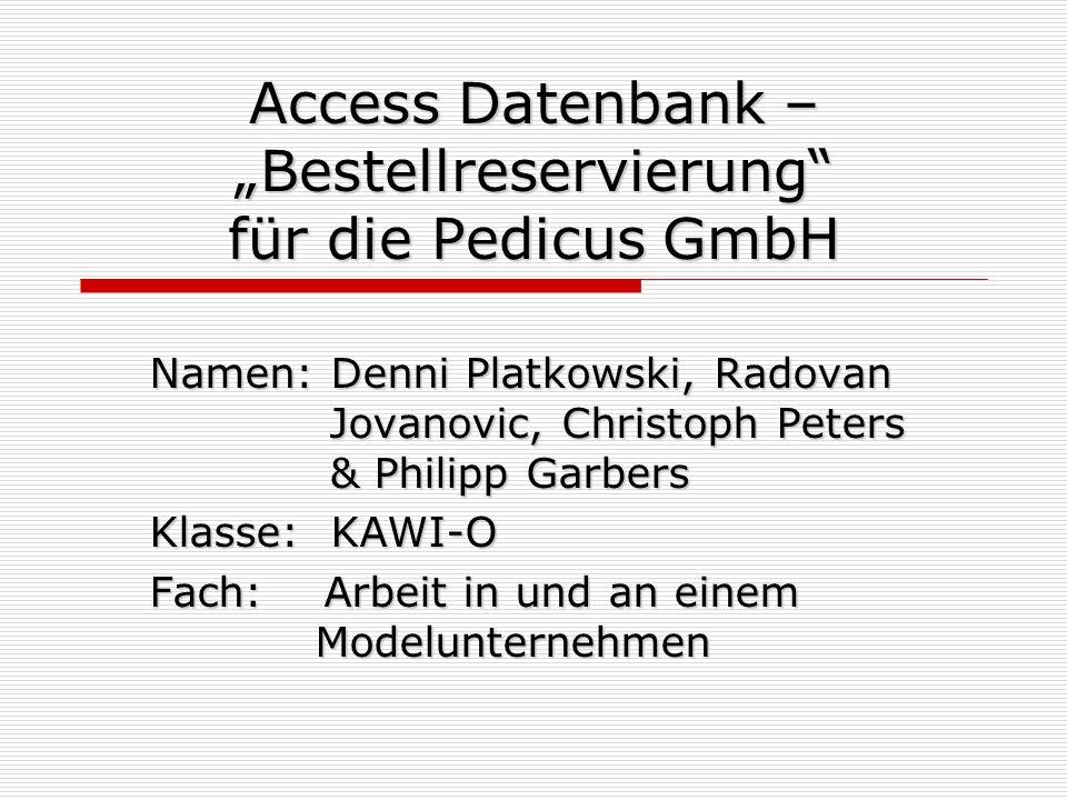 Access Datenbank – Bestellreservierung für die Pedicus GmbH Namen: Denni Platkowski, Radovan Jovanovic, Christoph Peters & Philipp Garbers Klasse: KAW