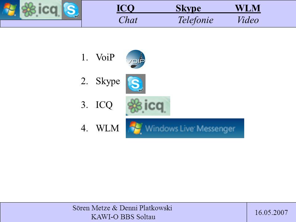 Sören Metze & Denni Platkowski KAWI-O BBS Soltau ICQSkypeWLM Chat TelefonieVideo 16.05.2007 1.VoiP 2.Skype 3.ICQ 4.WLM