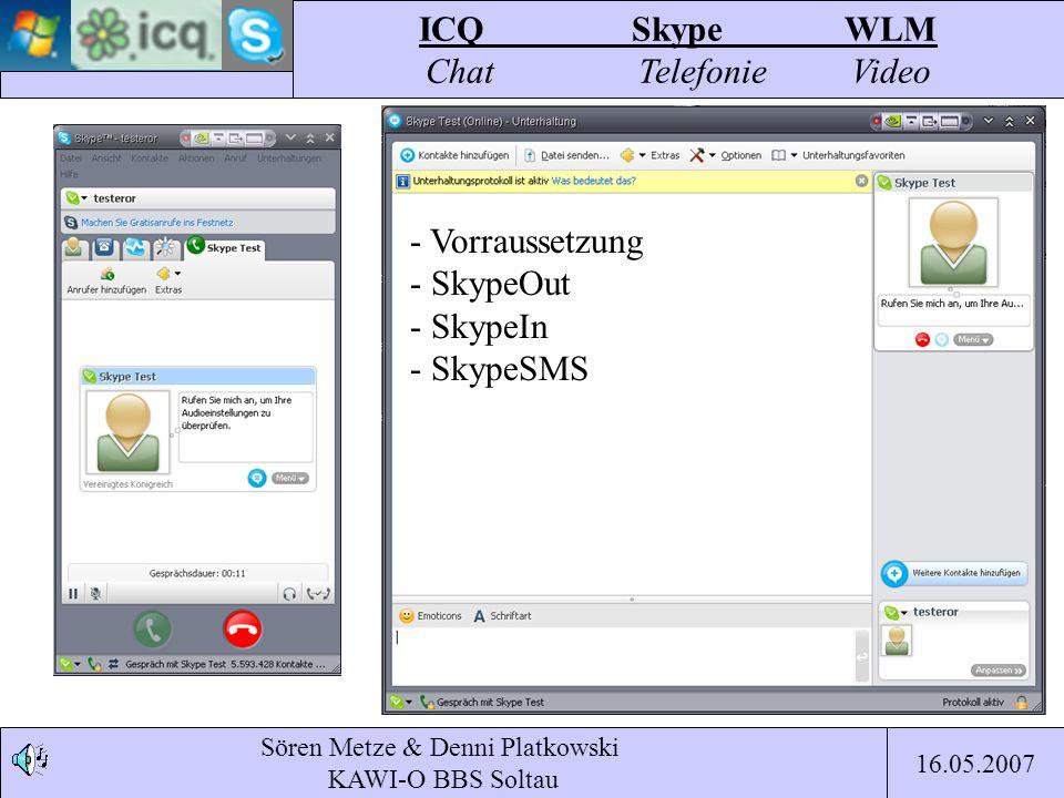 Sören Metze & Denni Platkowski KAWI-O BBS Soltau ICQSkypeWLM Chat TelefonieVideo 16.05.2007 - Vorraussetzung - SkypeOut - SkypeIn - SkypeSMS