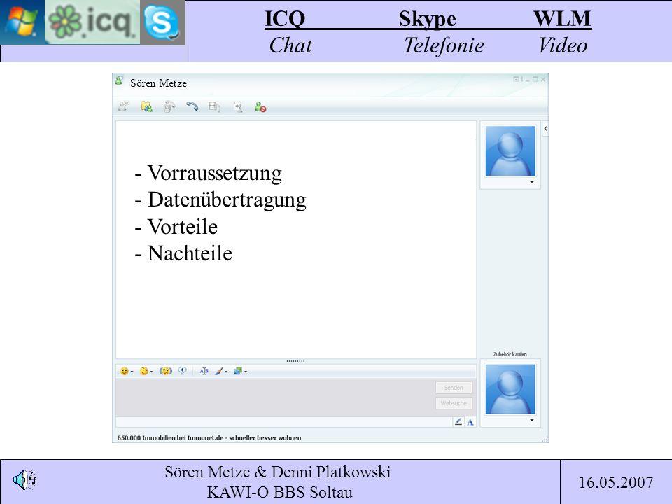Sören Metze & Denni Platkowski KAWI-O BBS Soltau ICQSkypeWLM Chat TelefonieVideo 16.05.2007 Sören Metze - Vorraussetzung - Datenübertragung - Vorteile