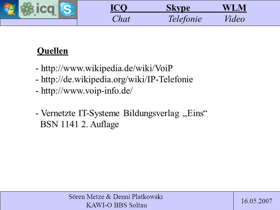 Sören Metze & Denni Platkowski KAWI-O BBS Soltau ICQSkypeWLM Chat TelefonieVideo 16.05.2007 Quellen - http://www.wikipedia.de/wiki/VoiP - http://de.wi
